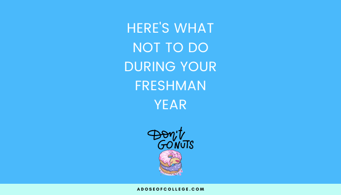 Here's what not to do during your freshman year 45