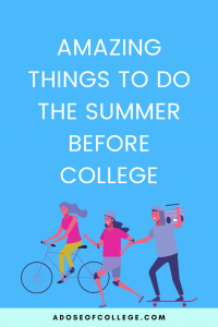 Amazing Things To Do The Summer Before College 1 of 3
